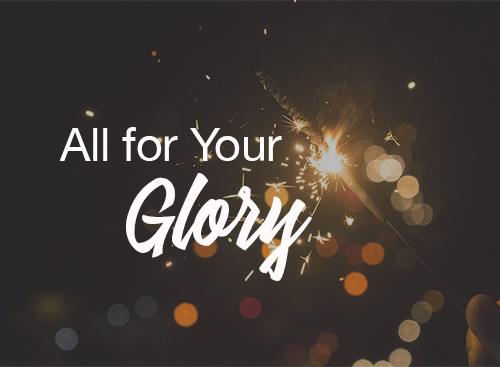 All for Your Glory